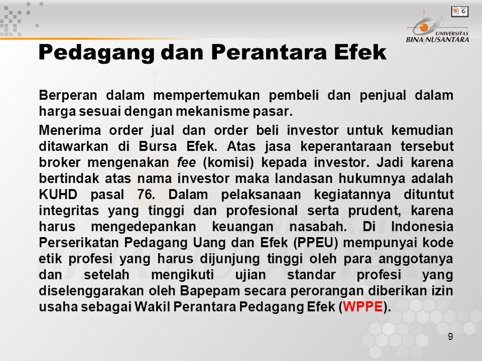 9 Pedagang dan Perantara Efek Berperan dalam mempertemukan pembeli dan penjual dalam harga sesuai dengan mekanisme pasar. Menerima order jual dan orde