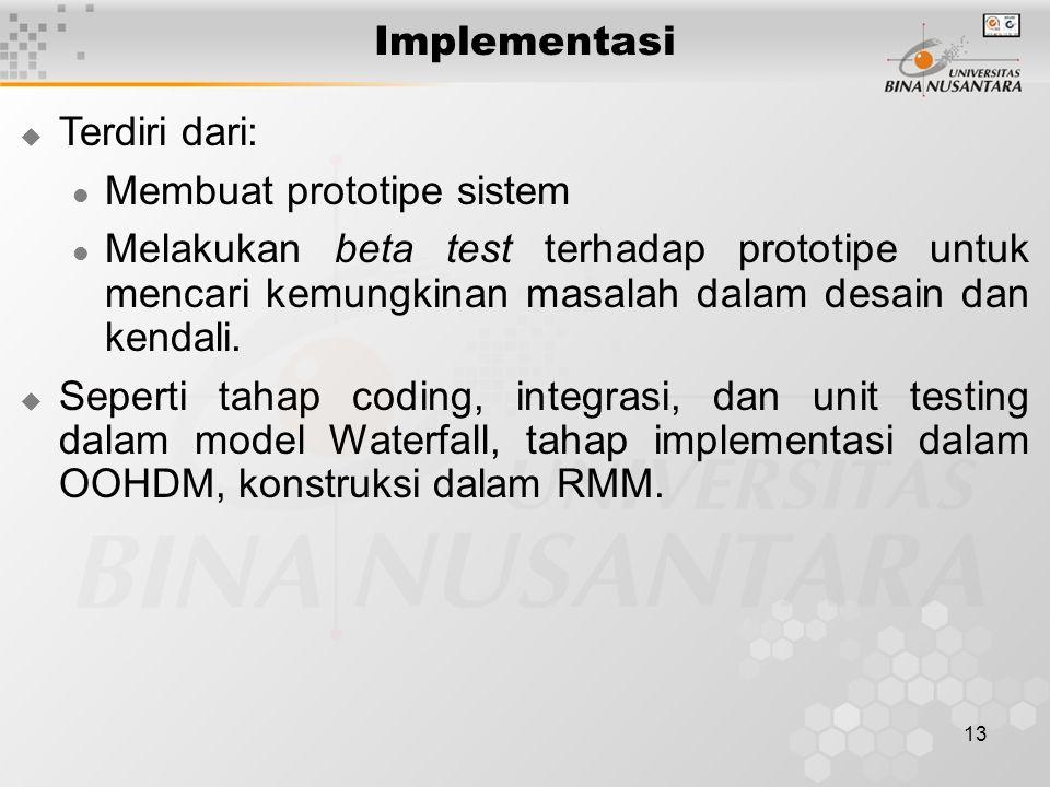 13 Implementasi  Terdiri dari: Membuat prototipe sistem Melakukan beta test terhadap prototipe untuk mencari kemungkinan masalah dalam desain dan kendali.
