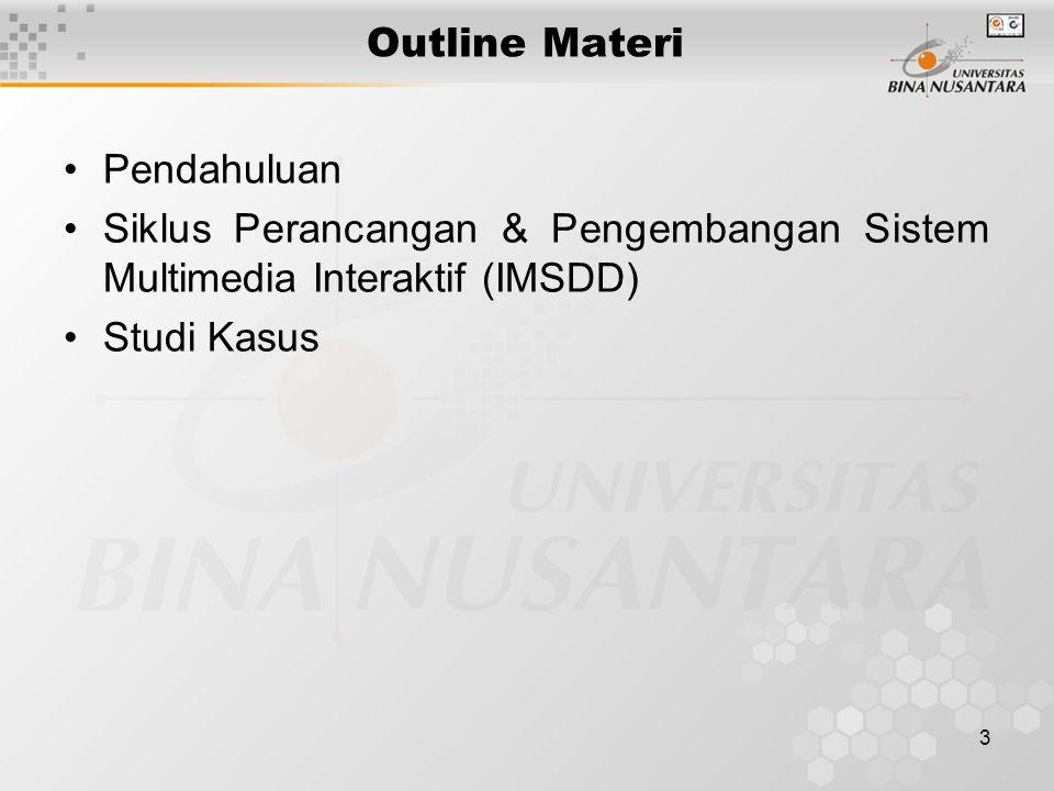3 Outline Materi Pendahuluan Siklus Perancangan & Pengembangan Sistem Multimedia Interaktif (IMSDD) Studi Kasus