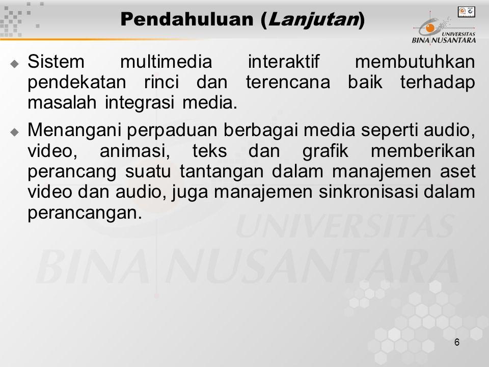 6 Pendahuluan (Lanjutan)  Sistem multimedia interaktif membutuhkan pendekatan rinci dan terencana baik terhadap masalah integrasi media.
