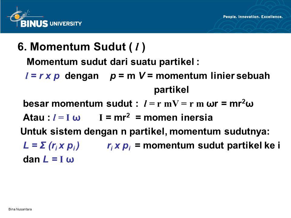 Bina Nusantara 6. Momentum Sudut ( l ) Momentum sudut dari suatu partikel : l = r x p dengan p = m V = momentum linier sebuah partikel besar momentum