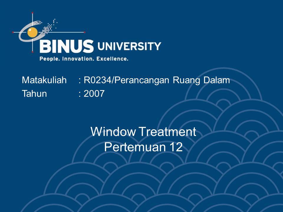 Bina Nusantara FUNGSI Fungsi dari window treatment adalah : Mengurangi intensitas cahaya luar yang masuk ke dalam ruang Membatasi hubungan antar ruang, atau antara ruang dalam dan luar, baik secara fisik dan atau secara visual Menjadikan jendela sebagai elemen estetika.
