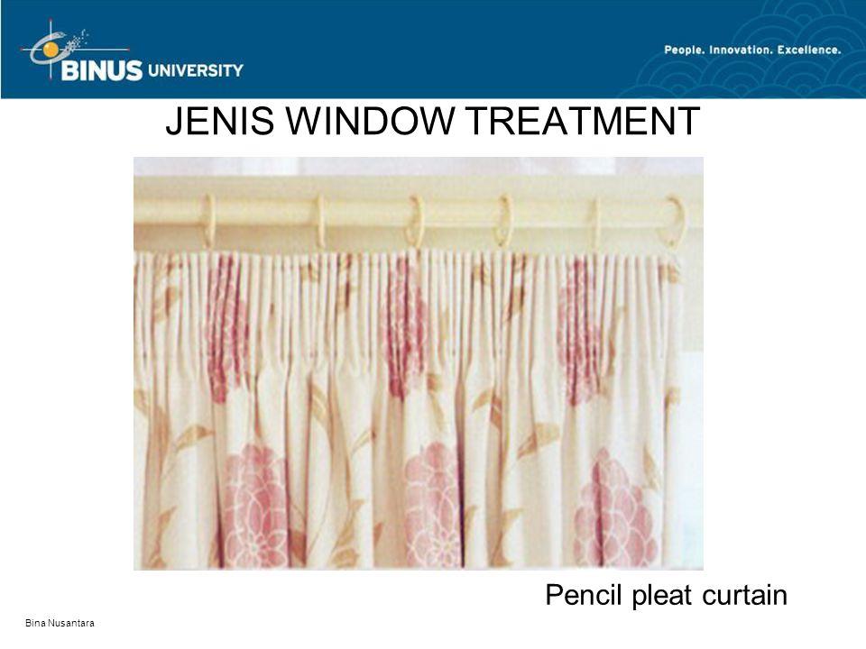 Bina Nusantara JENIS WINDOW TREATMENT Deep pencil pleat curtain