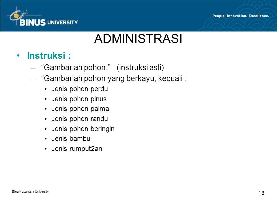 """Bina Nusantara University 18 ADMINISTRASI Instruksi : – """"Gambarlah pohon."""" (instruksi asli) – """"Gambarlah pohon yang berkayu, kecuali : Jenis pohon per"""