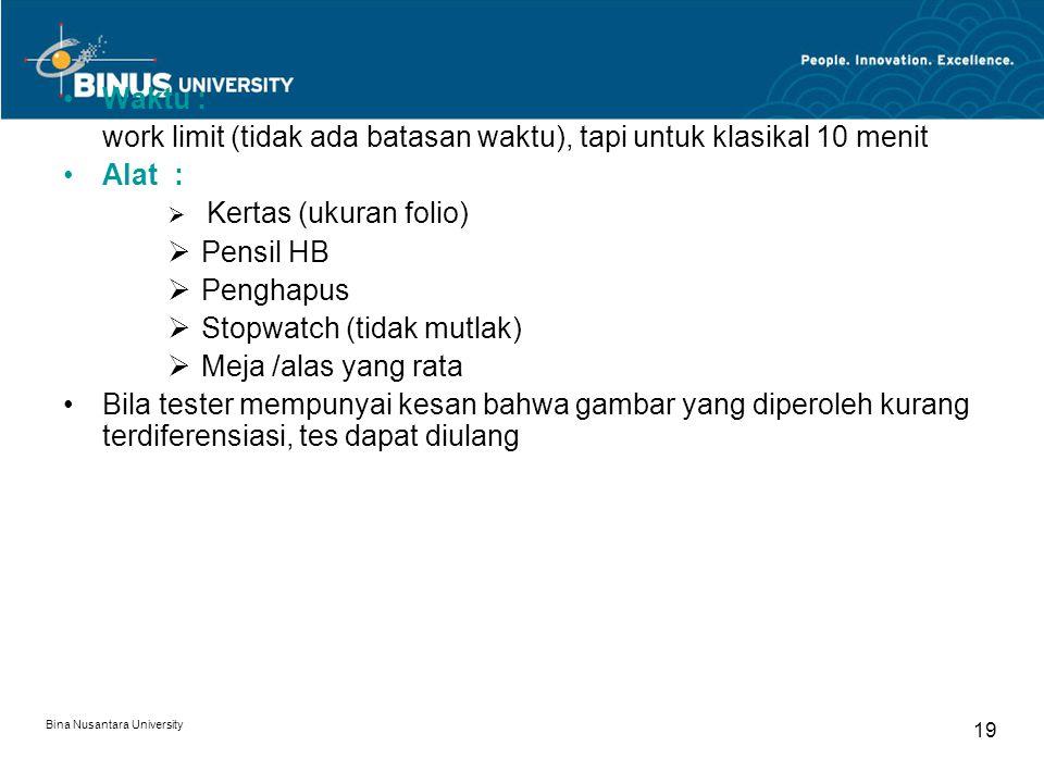 Bina Nusantara University 19 Waktu : work limit (tidak ada batasan waktu), tapi untuk klasikal 10 menit Alat :  Kertas (ukuran folio)  Pensil HB  P