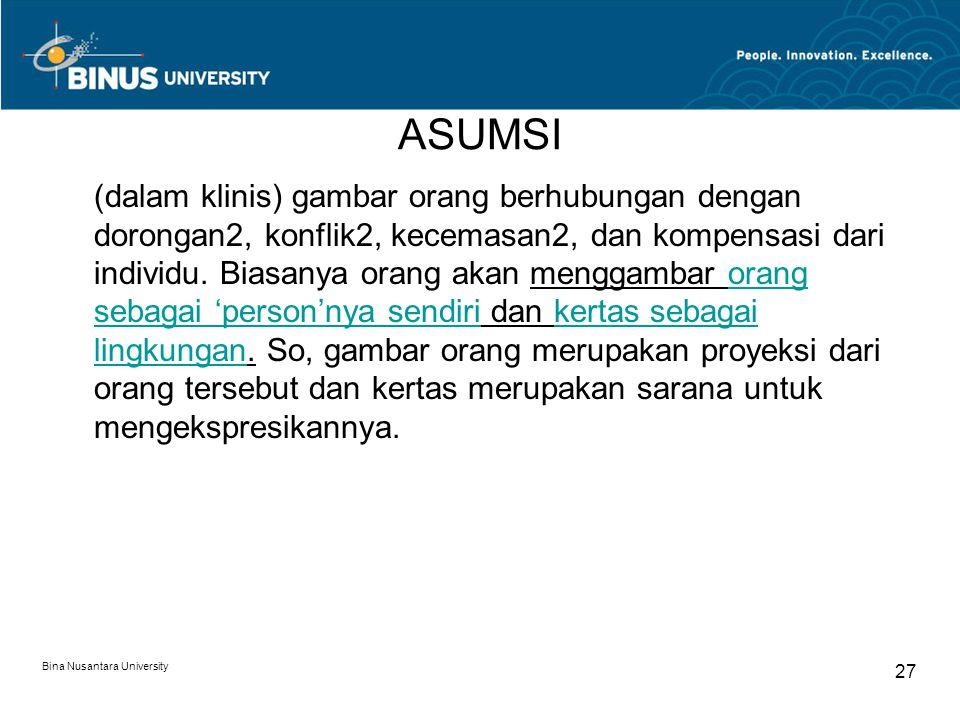 Bina Nusantara University 27 ASUMSI (dalam klinis) gambar orang berhubungan dengan dorongan2, konflik2, kecemasan2, dan kompensasi dari individu.