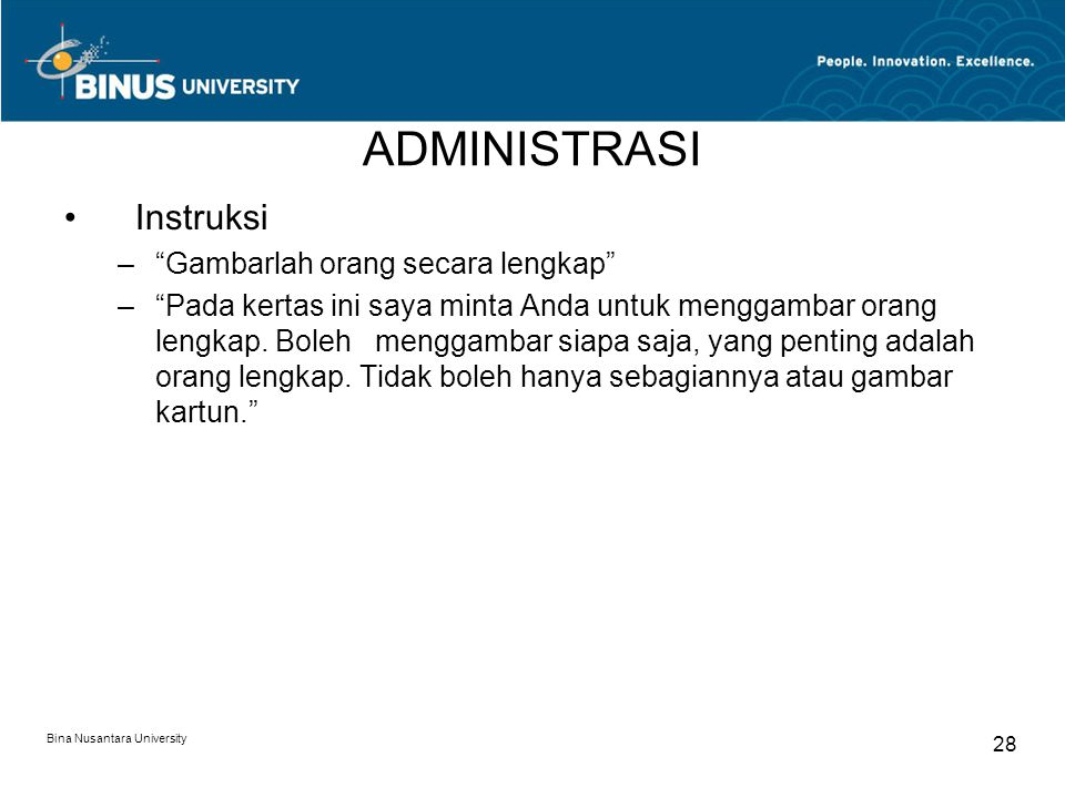 "Bina Nusantara University 28 ADMINISTRASI Instruksi –""Gambarlah orang secara lengkap"" –""Pada kertas ini saya minta Anda untuk menggambar orang lengkap"
