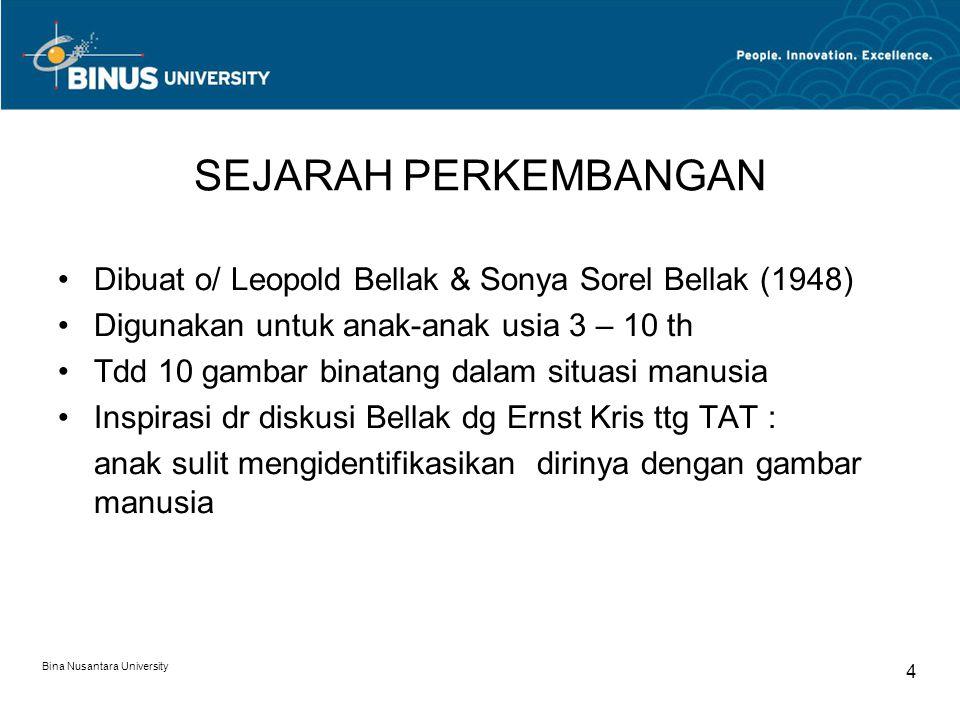 Bina Nusantara University 4 SEJARAH PERKEMBANGAN Dibuat o/ Leopold Bellak & Sonya Sorel Bellak (1948) Digunakan untuk anak-anak usia 3 – 10 th Tdd 10