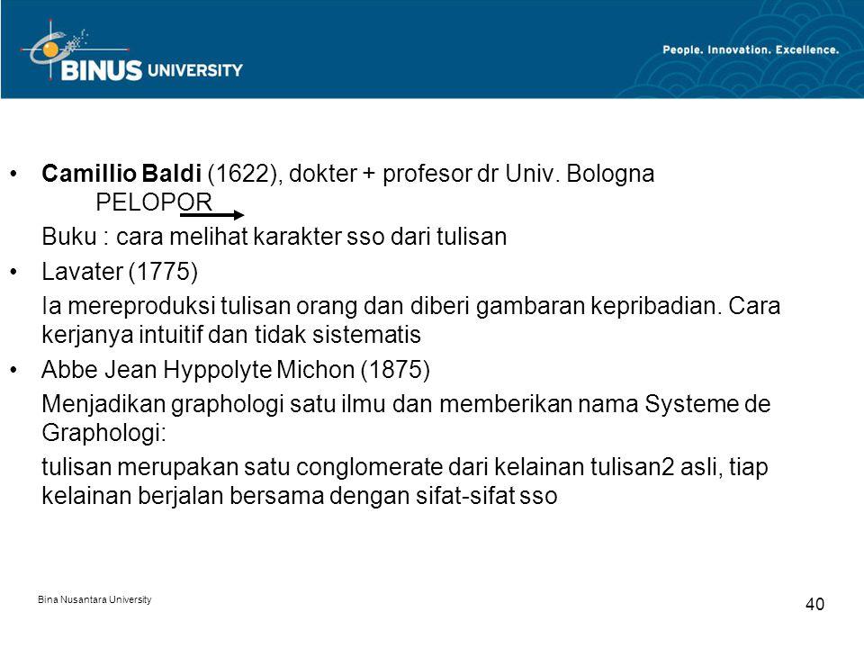 Bina Nusantara University 40 Camillio Baldi (1622), dokter + profesor dr Univ. Bologna PELOPOR Buku : cara melihat karakter sso dari tulisan Lavater (