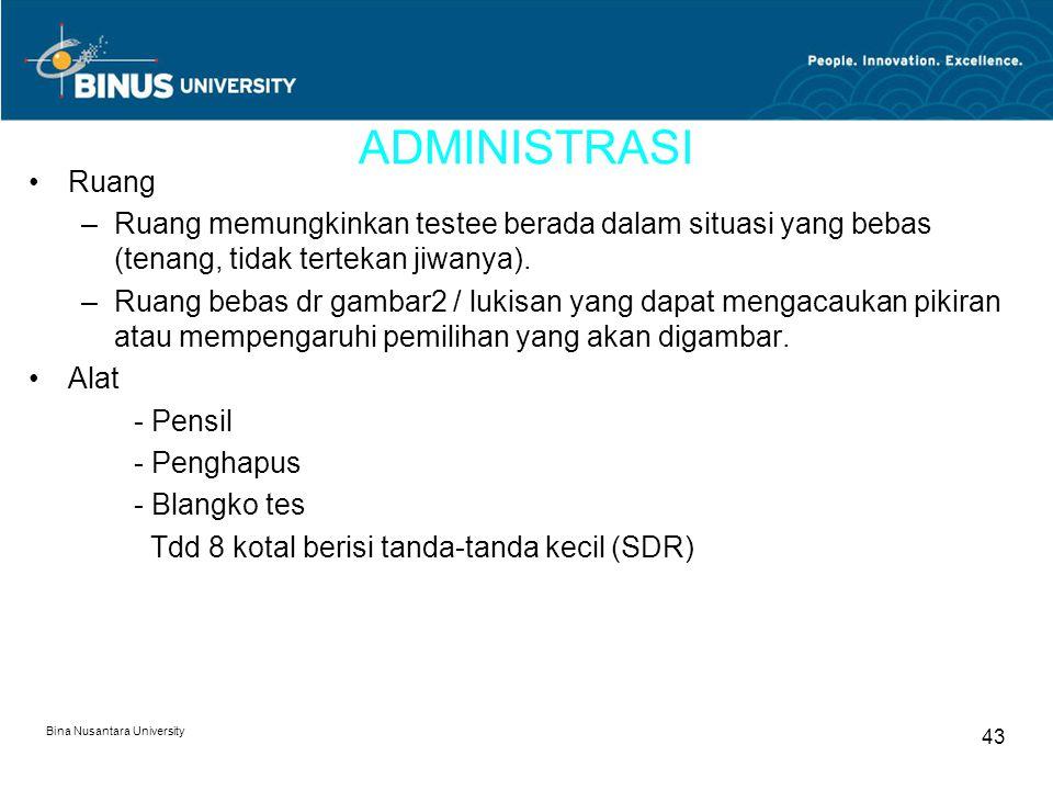 Bina Nusantara University 43 ADMINISTRASI Ruang –Ruang memungkinkan testee berada dalam situasi yang bebas (tenang, tidak tertekan jiwanya). –Ruang be