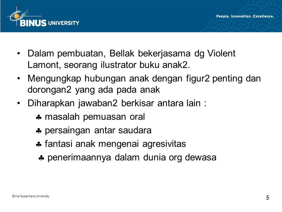 Bina Nusantara University 5 Dalam pembuatan, Bellak bekerjasama dg Violent Lamont, seorang ilustrator buku anak2. Mengungkap hubungan anak dengan figu