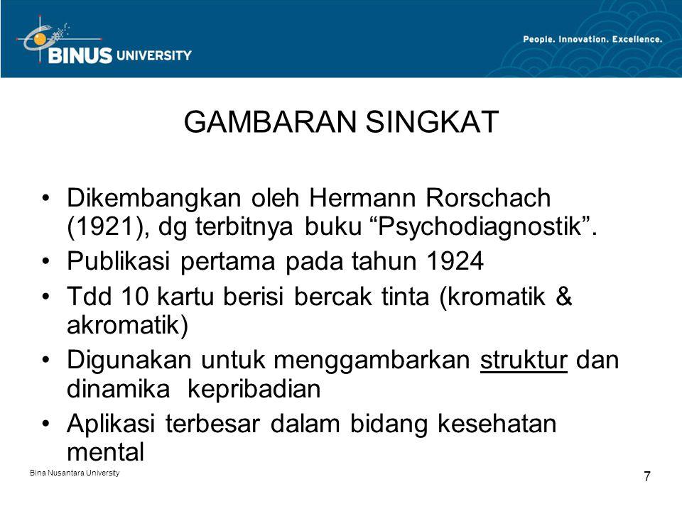 Bina Nusantara University 7 GAMBARAN SINGKAT Dikembangkan oleh Hermann Rorschach (1921), dg terbitnya buku Psychodiagnostik .
