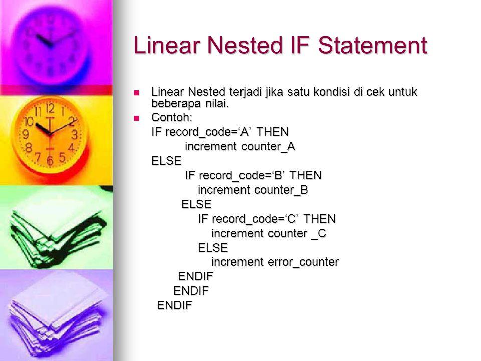 Linear Nested IF Statement Linear Nested terjadi jika satu kondisi di cek untuk beberapa nilai. Linear Nested terjadi jika satu kondisi di cek untuk b