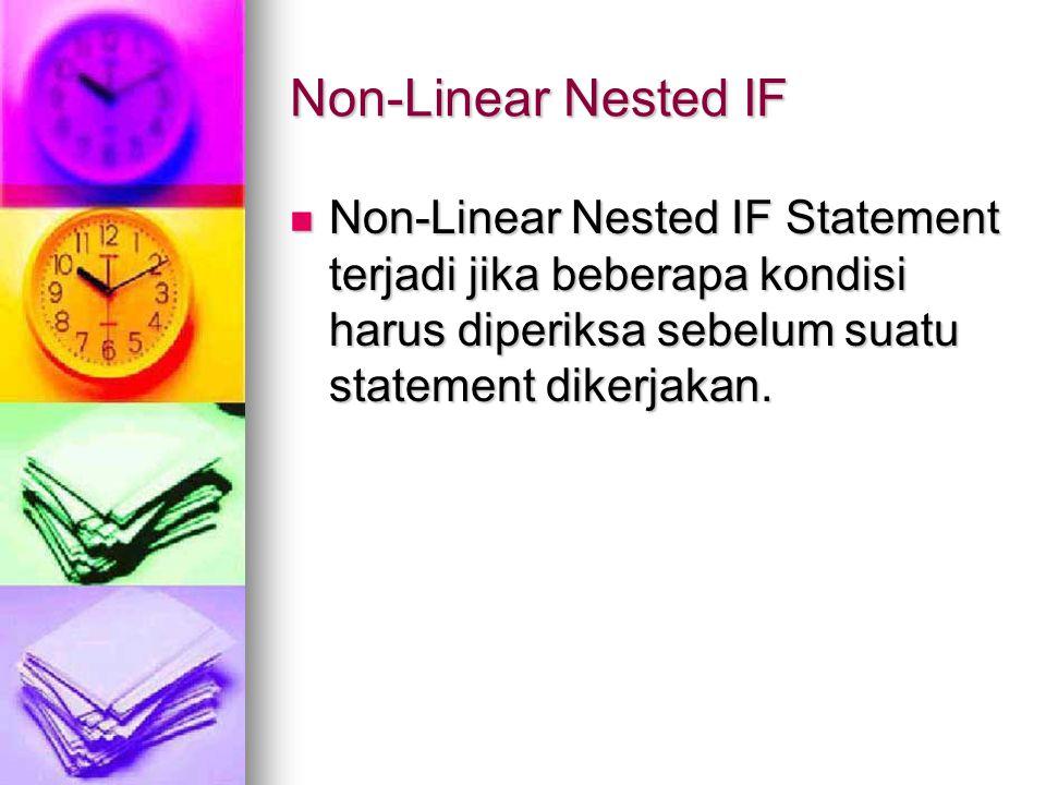 Non-Linear Nested IF Non-Linear Nested IF Statement terjadi jika beberapa kondisi harus diperiksa sebelum suatu statement dikerjakan. Non-Linear Neste