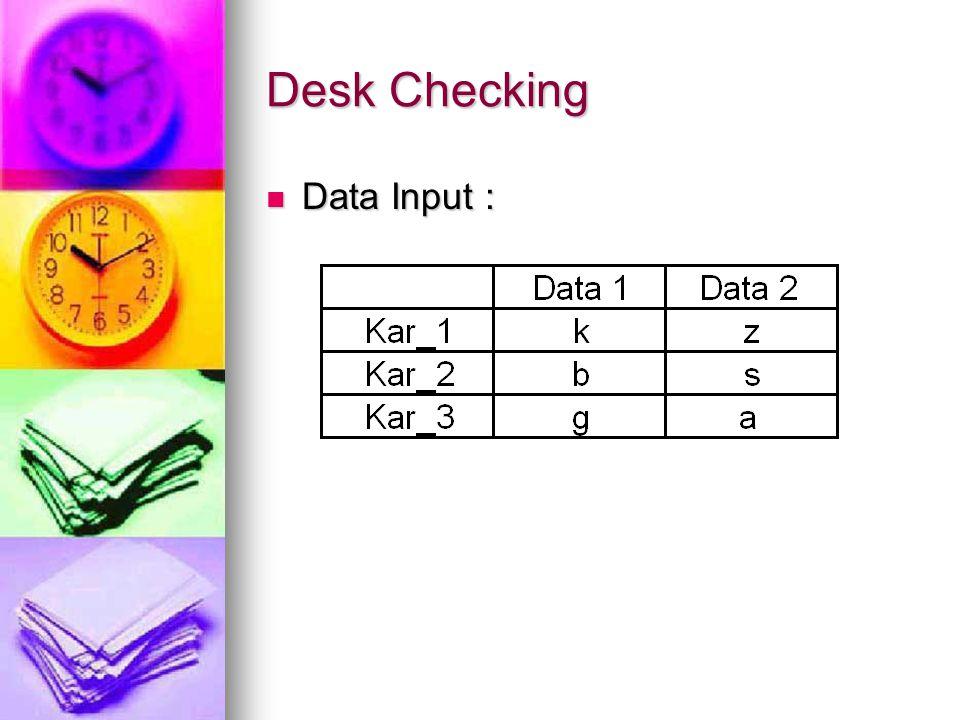 Desk Checking Data Input : Data Input :