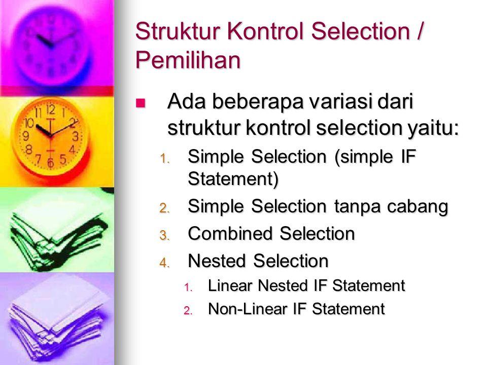 Struktur Kontrol Selection / Pemilihan Ada beberapa variasi dari struktur kontrol selection yaitu: Ada beberapa variasi dari struktur kontrol selectio