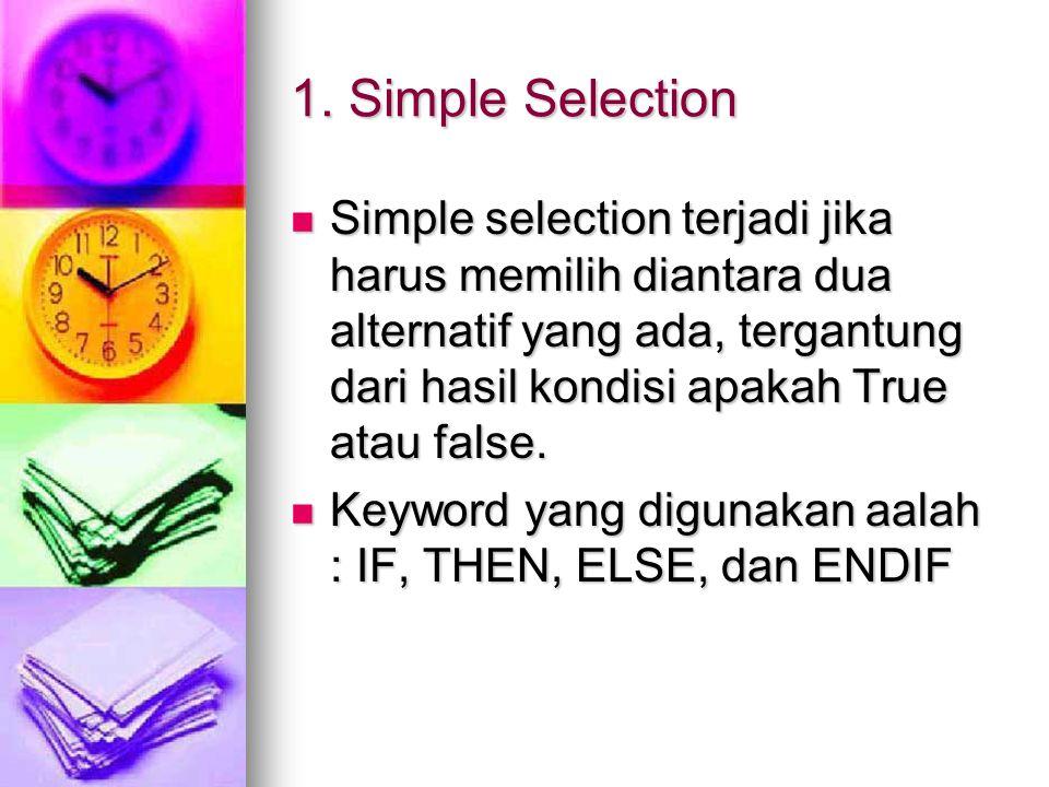 1. Simple Selection Simple selection terjadi jika harus memilih diantara dua alternatif yang ada, tergantung dari hasil kondisi apakah True atau false