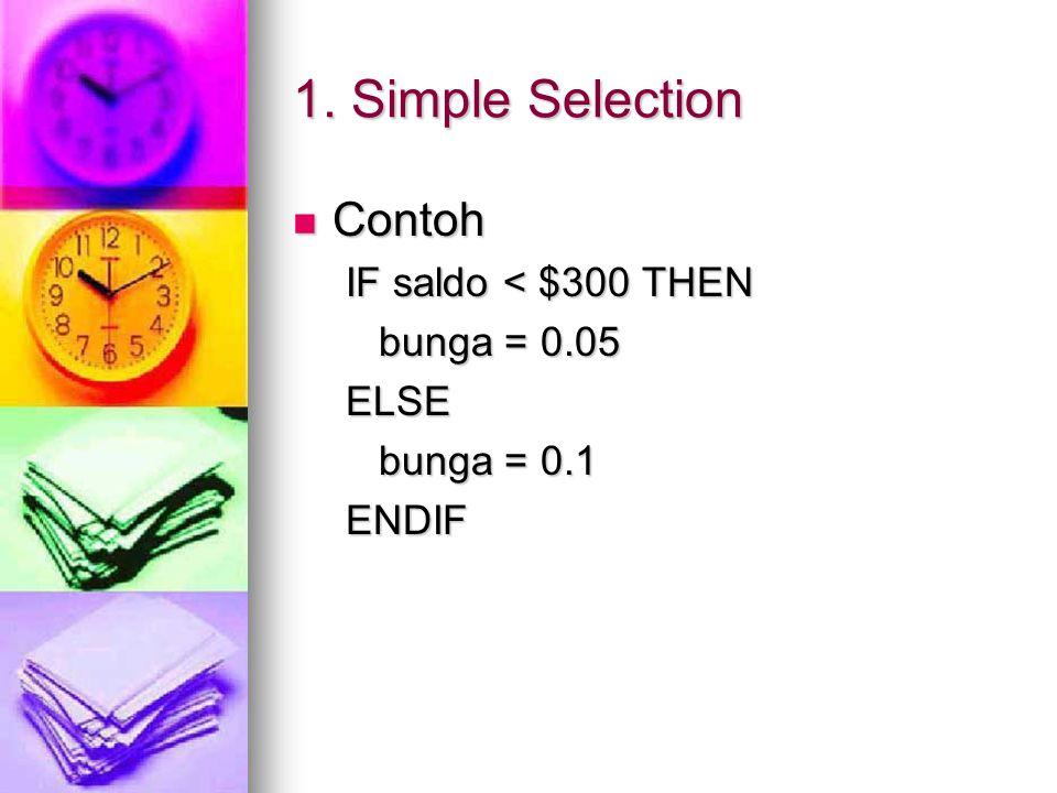 1. Simple Selection Contoh Contoh IF saldo < $300 THEN bunga = 0.05 ELSE bunga = 0.1 ENDIF