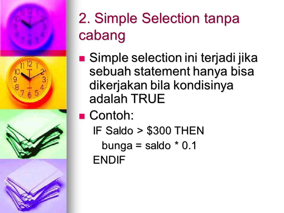 2. Simple Selection tanpa cabang Simple selection ini terjadi jika sebuah statement hanya bisa dikerjakan bila kondisinya adalah TRUE Simple selection