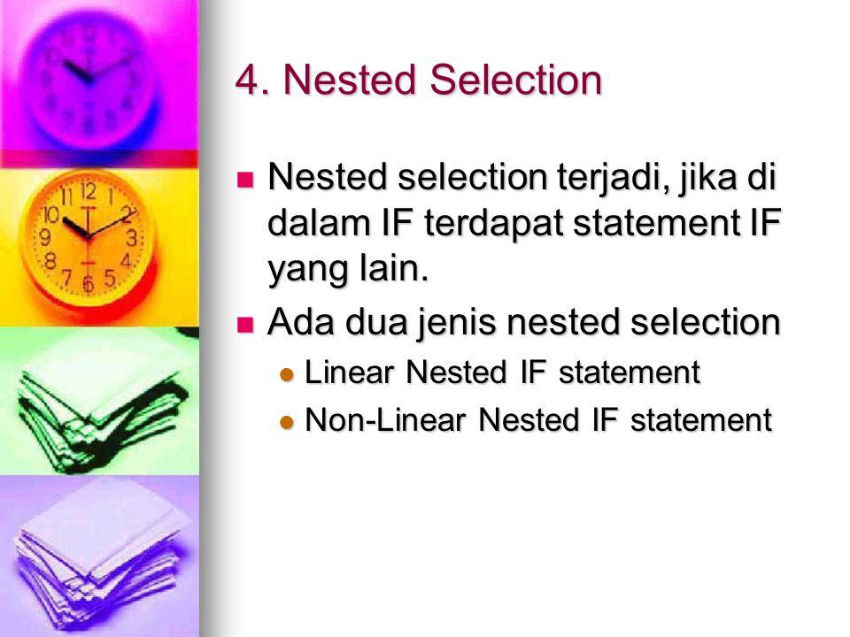 4. Nested Selection Nested selection terjadi, jika di dalam IF terdapat statement IF yang lain. Nested selection terjadi, jika di dalam IF terdapat st