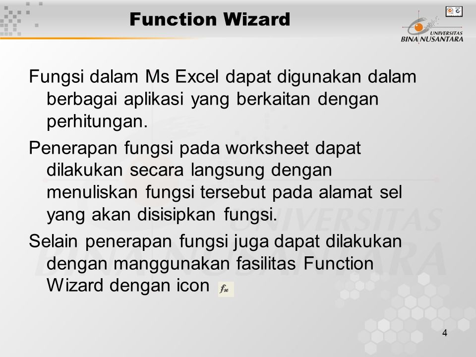 4 Function Wizard Fungsi dalam Ms Excel dapat digunakan dalam berbagai aplikasi yang berkaitan dengan perhitungan. Penerapan fungsi pada worksheet dap