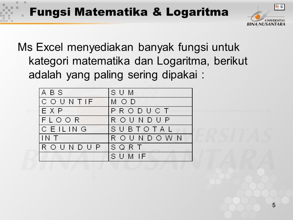 5 Fungsi Matematika & Logaritma Ms Excel menyediakan banyak fungsi untuk kategori matematika dan Logaritma, berikut adalah yang paling sering dipakai :