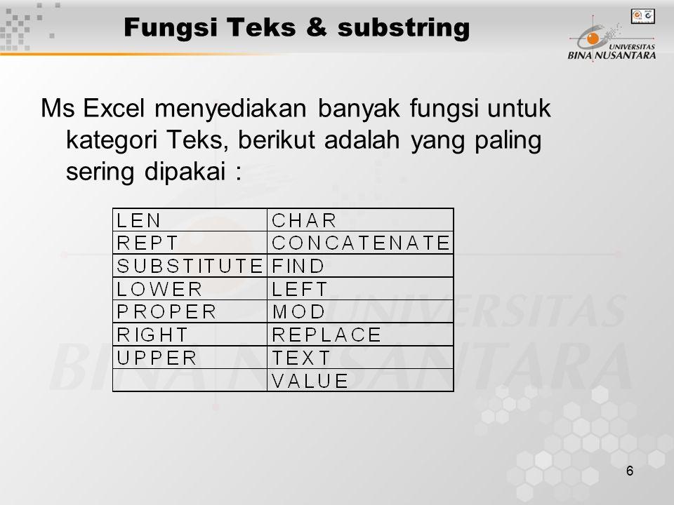 6 Fungsi Teks & substring Ms Excel menyediakan banyak fungsi untuk kategori Teks, berikut adalah yang paling sering dipakai :