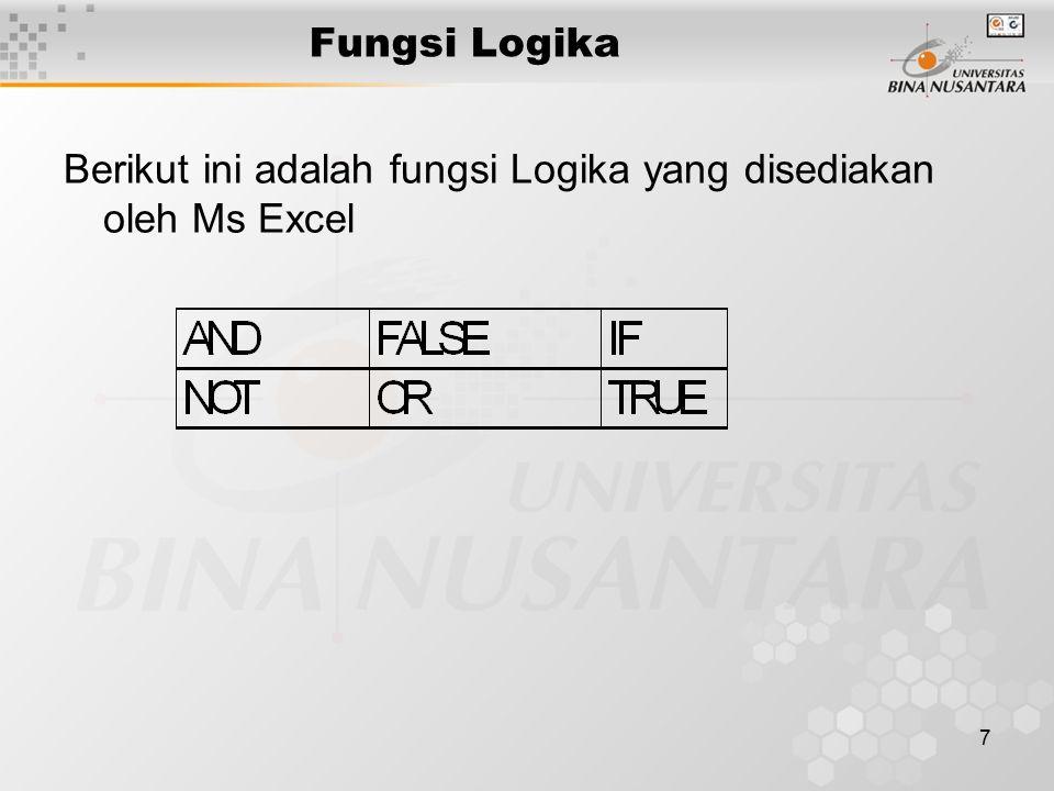 7 Fungsi Logika Berikut ini adalah fungsi Logika yang disediakan oleh Ms Excel