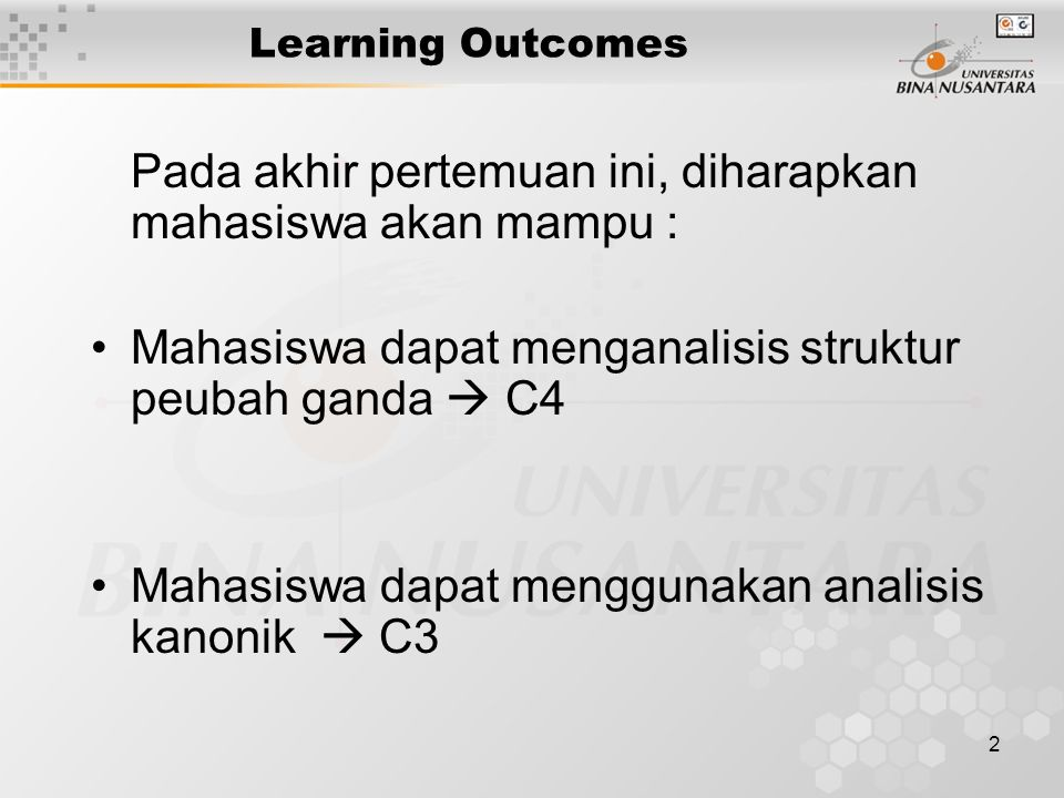 2 Learning Outcomes Pada akhir pertemuan ini, diharapkan mahasiswa akan mampu : Mahasiswa dapat menganalisis struktur peubah ganda  C4 Mahasiswa dapat menggunakan analisis kanonik  C3