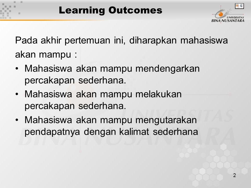 2 Learning Outcomes Pada akhir pertemuan ini, diharapkan mahasiswa akan mampu : Mahasiswa akan mampu mendengarkan percakapan sederhana.