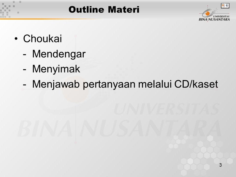 3 Outline Materi Choukai - Mendengar - Menyimak - Menjawab pertanyaan melalui CD/kaset