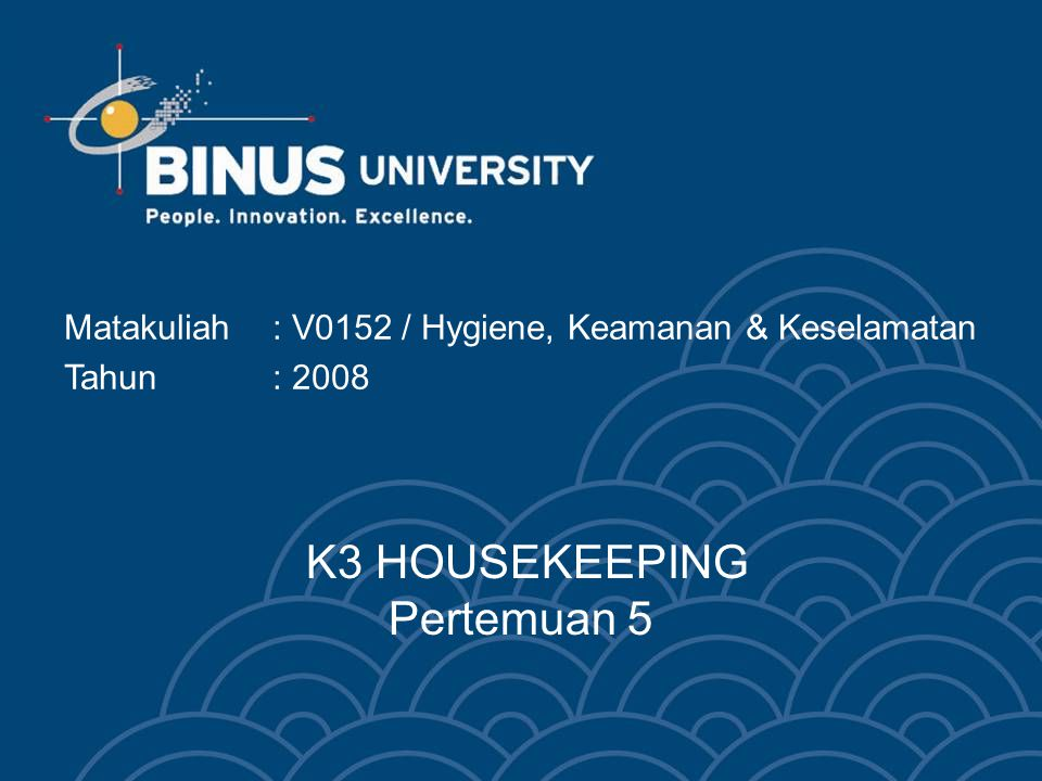 K3 HOUSEKEEPING Pertemuan 5 Matakuliah: V0152 / Hygiene, Keamanan & Keselamatan Tahun : 2008