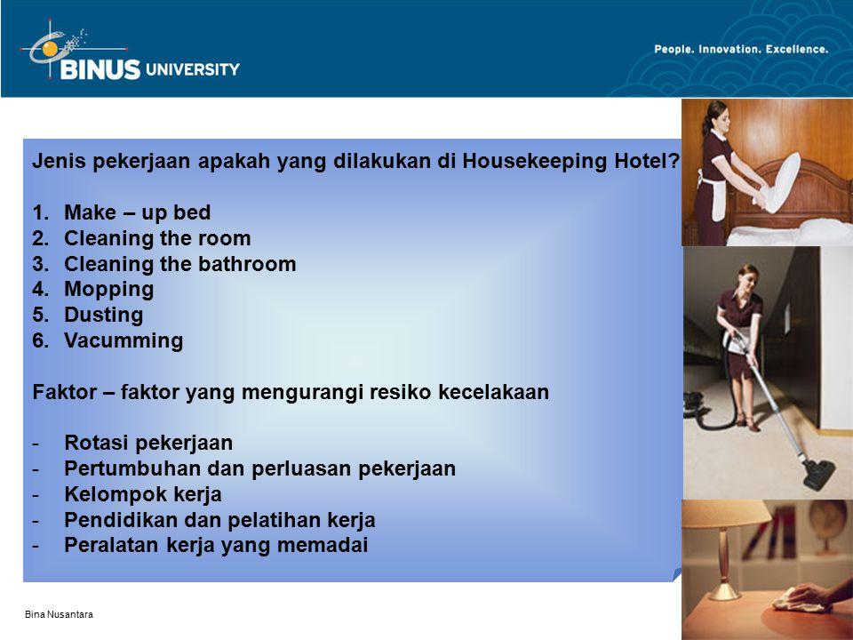 Bina Nusantara Jenis pekerjaan apakah yang dilakukan di Housekeeping Hotel? 1.Make – up bed 2.Cleaning the room 3.Cleaning the bathroom 4.Mopping 5.Du
