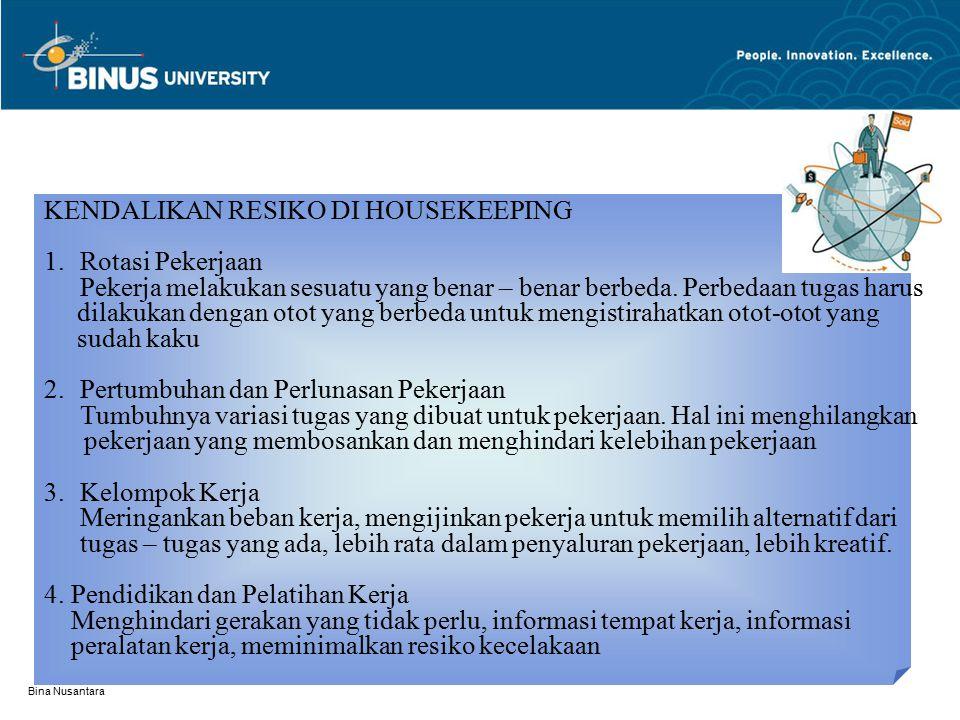 Bina Nusantara KENDALIKAN RESIKO DI HOUSEKEEPING 1.Rotasi Pekerjaan Pekerja melakukan sesuatu yang benar – benar berbeda. Perbedaan tugas harus dilaku