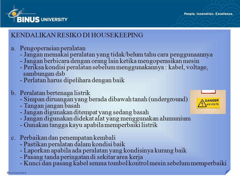 Bina Nusantara KENDALIKAN RESIKO DI HOUSEKEEPING a.Pengoperasian peralatan - Jangan memakai peralatan yang tidak/belum tahu cara penggunaannya - Janga