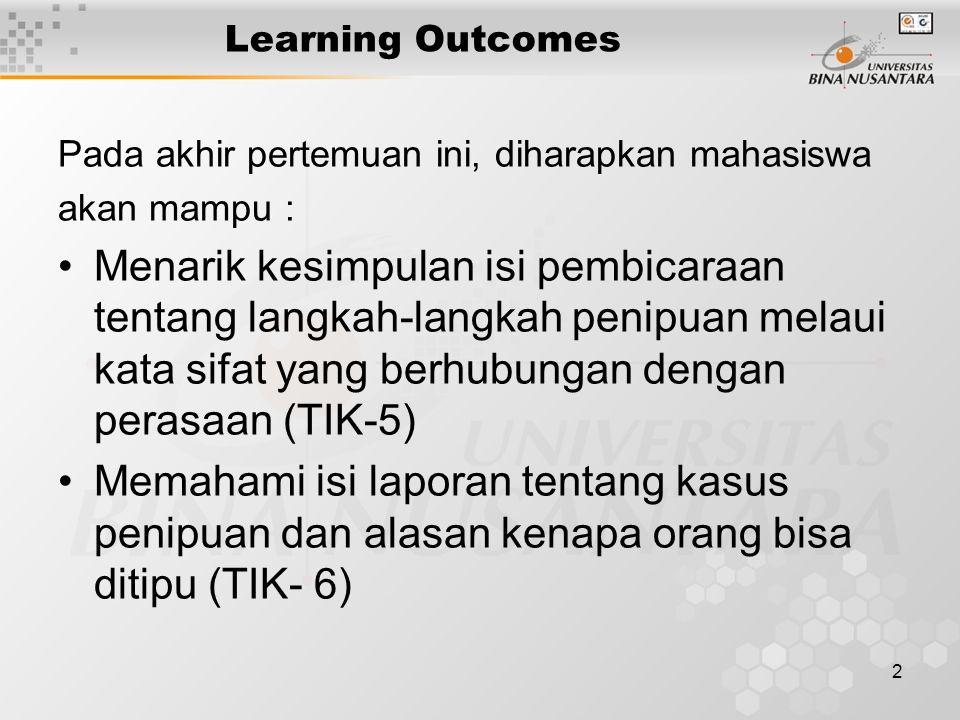 2 Learning Outcomes Pada akhir pertemuan ini, diharapkan mahasiswa akan mampu : Menarik kesimpulan isi pembicaraan tentang langkah-langkah penipuan me