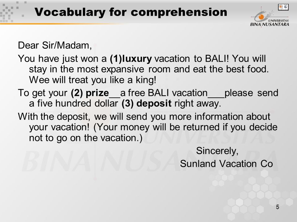 5 Vocabulary for comprehension Dear Sir/Madam, You have just won a (1)luxury vacation to BALI.