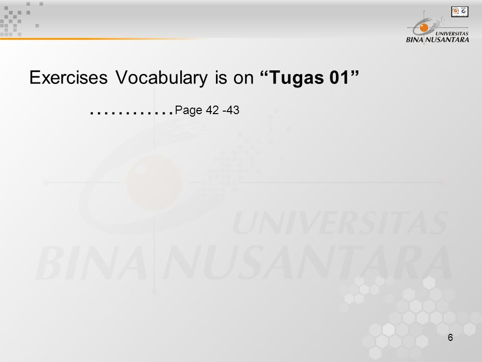 6 Exercises Vocabulary is on Tugas 01 ………… Page 42 -43