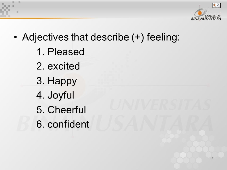 7 Adjectives that describe (+) feeling: 1. Pleased 2.