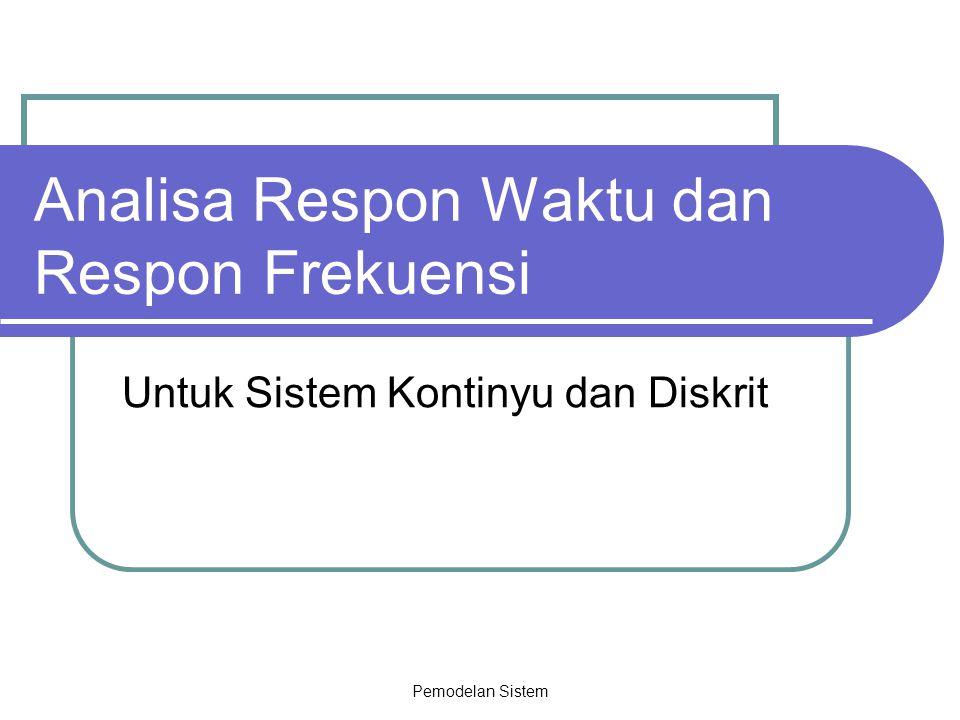 Pemodelan Sistem Analisa Respon Waktu dan Respon Frekuensi Untuk Sistem Kontinyu dan Diskrit