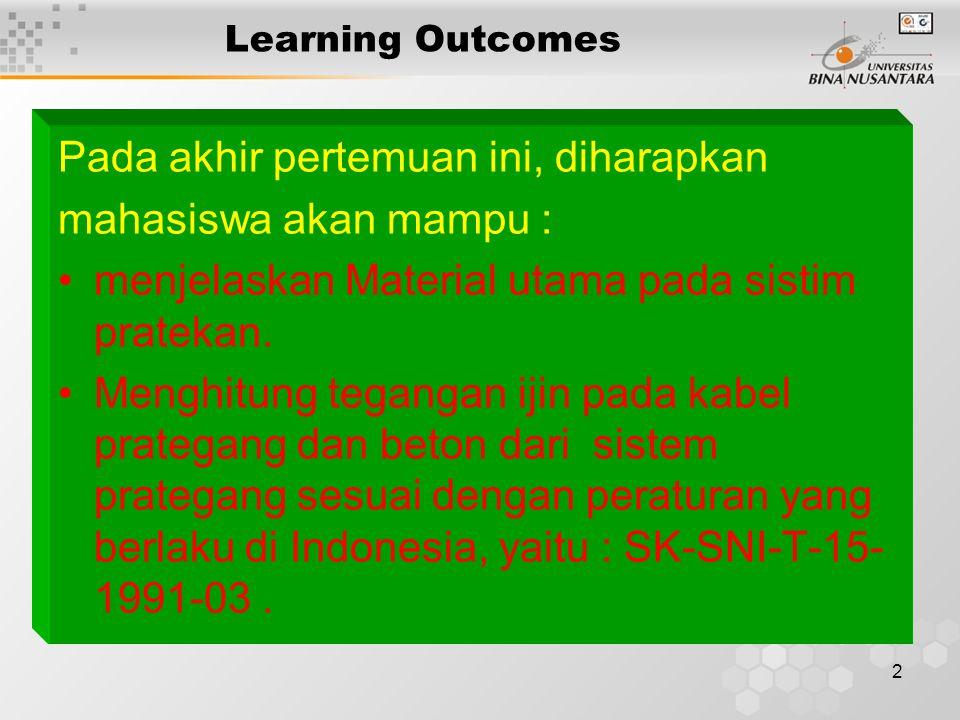 2 Learning Outcomes Pada akhir pertemuan ini, diharapkan mahasiswa akan mampu : menjelaskan Material utama pada sistim pratekan.