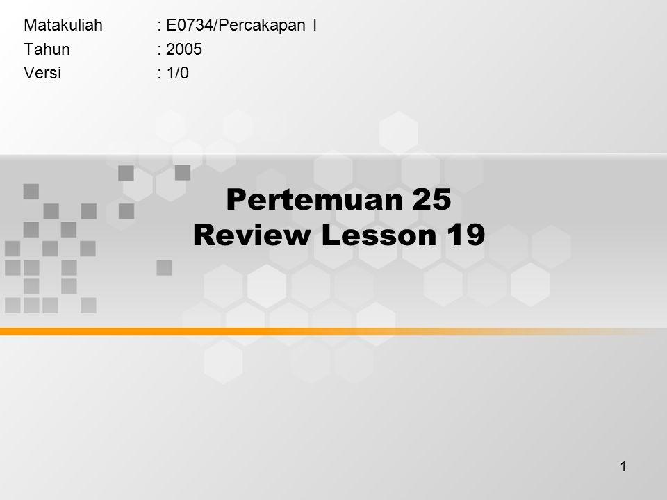 1 Pertemuan 25 Review Lesson 19 Matakuliah: E0734/Percakapan I Tahun: 2005 Versi: 1/0
