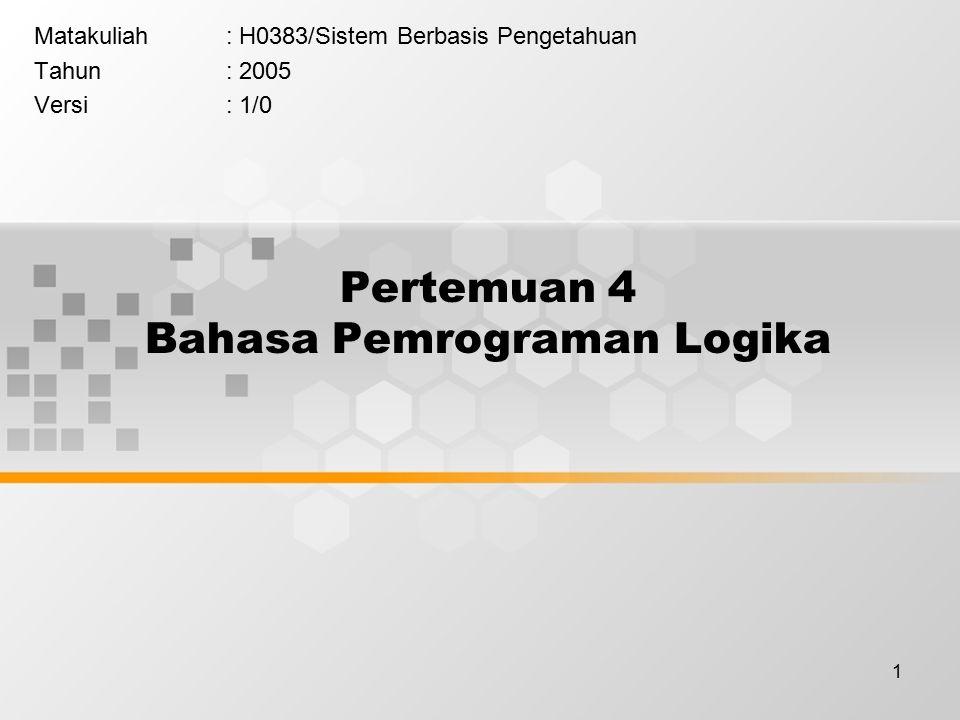 1 Pertemuan 4 Bahasa Pemrograman Logika Matakuliah: H0383/Sistem Berbasis Pengetahuan Tahun: 2005 Versi: 1/0