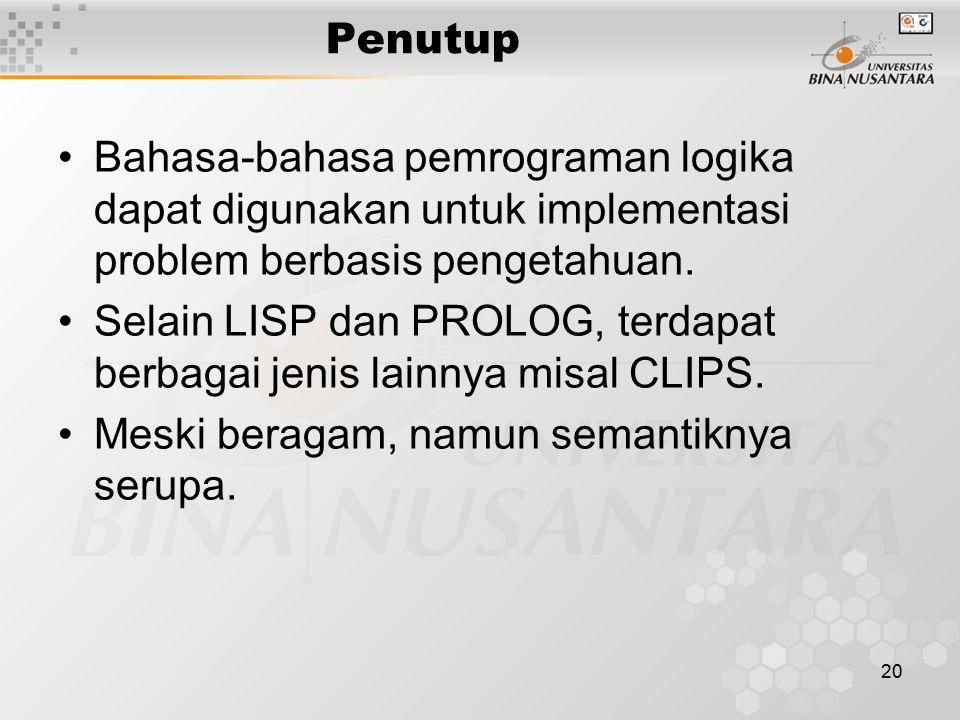 20 Penutup Bahasa-bahasa pemrograman logika dapat digunakan untuk implementasi problem berbasis pengetahuan.