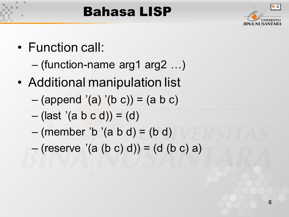 7 Bahasa LISP Defining function –(defun name(parm1, parm2 …) body) –Defun averagethree (n1 n2 n3) (/ (+ n1 n2 n3) 3)) –(averagethree 10 20 30) = 20