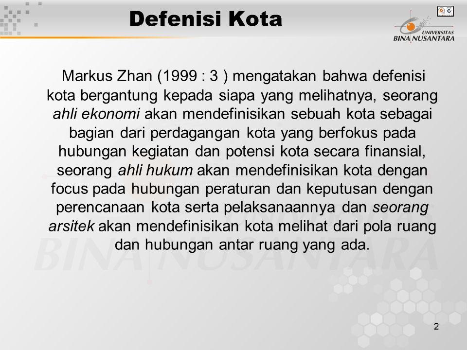 2 Defenisi Kota Markus Zhan (1999 : 3 ) mengatakan bahwa defenisi kota bergantung kepada siapa yang melihatnya, seorang ahli ekonomi akan mendefinisik