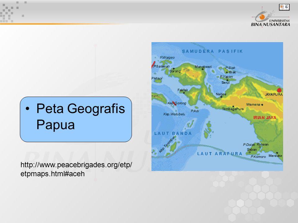 Peta Geografis Papua http://www.peacebrigades.org/etp/ etpmaps.html#aceh