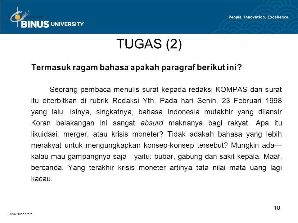Bina Nusantara Termasuk ragam bahasa apakah paragraf berikut ini? Seorang pembaca menulis surat kepada redaksi KOMPAS dan surat itu diterbitkan di rub