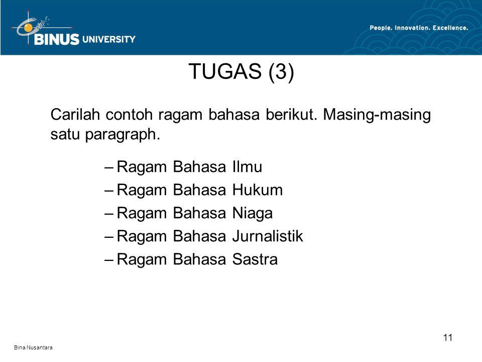 Bina Nusantara Carilah contoh ragam bahasa berikut. Masing-masing satu paragraph. –Ragam Bahasa Ilmu –Ragam Bahasa Hukum –Ragam Bahasa Niaga –Ragam Ba