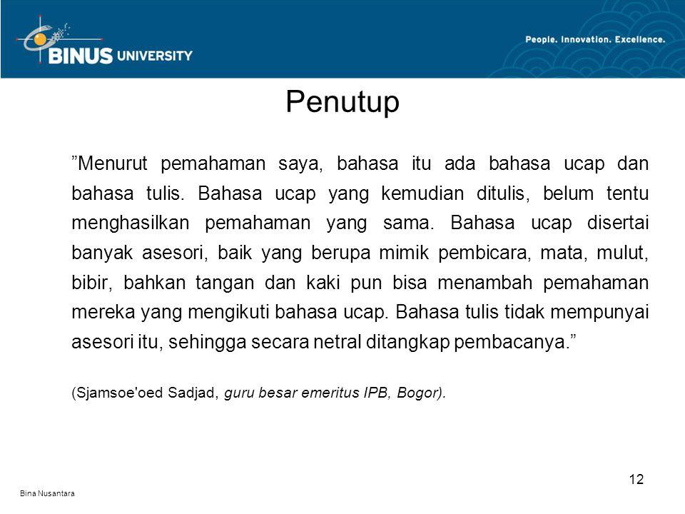 """Bina Nusantara """"Menurut pemahaman saya, bahasa itu ada bahasa ucap dan bahasa tulis. Bahasa ucap yang kemudian ditulis, belum tentu menghasilkan pemah"""